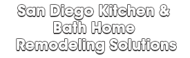 San Diego Kitchen & Bath Home Remodeling Solutions